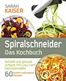 Spiralschneider – Das Kochbuch: Schnell und gesund schlank mit Low Carb Gemüsenudeln - 60 kreative Rezepte mit dem Gemüseschneider für jeden Anlass (inkl. vegetarischer und veganer Gerichte)