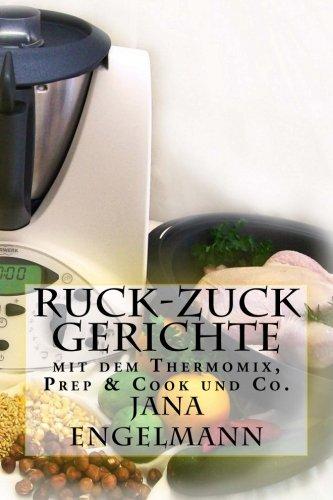 Preisvergleich Produktbild Ruck-Zuck-Gerichte mit dem Thermomix, Prep & Cook und Co.: Ihre Lieblingsrezepte, lecker, schnell und gesund