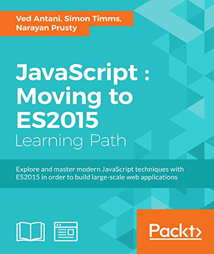 JavaScript: Moving to ES2015 by [Antani, Ved, Timms, Simon, Prusty, Narayan]