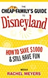 The Cheap Family's Guide to Disneyland: How to Save $1000 & Still Have Fun (English Edition)