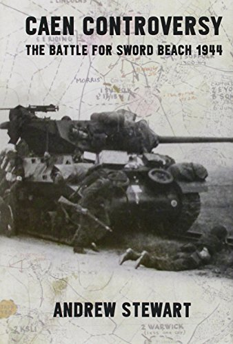 Caen Controversy: The Battle for Sword Beach 1944 by Andrew Stewart (2014-08-19)
