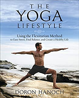 The Yoga Lifestyle: Using the Flexitarian Method to Ease ...