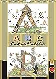 ABC. Ein Alphabet in Bildern. (Wandkalender 2019 DIN A4 hoch): 26 Buchstaben des Alphabets werden auf Kalenderseiten in farbigen Bildern dargestellt ... 14 Seiten ) (CALVENDO Wissen)