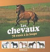 Les chevaux : 78 races à la loupe