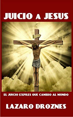 JUICIO A JESUS: El juicio exprés que cambió al mundo