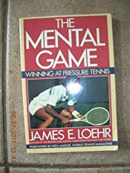 The Mental Game by James E. Loehr (1990-03-01)