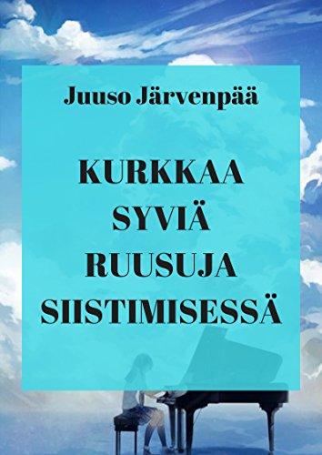 Kurkkaa syviä ruusuja siistimisessä (Finnish Edition) por Juuso  Järvenpää