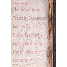 The Intra-Asian Trade in Japanese Copper by the Dutch East India Company During the Eighteenth Century (TANAP Monographs on the History of Asian-European Interaction)