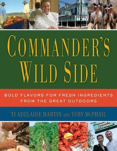 Commander's Wild Side: Bold Flavors for Fresh Ingredients from the Great Outdoors (Küche Commander)