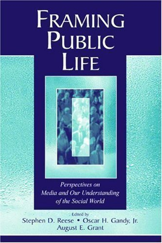Framing Public Life: Perspectives on Media and Our Understanding of the Social World (LEA's Communication Series) New Edition published by Routledge (2003)
