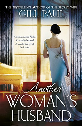 Another Woman's Husband: A gripping novel of Wallis Simpson, Diana Princess of Wales and the Crown by [Paul, Gill]