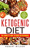 #5: Ketogenic Diet: The Complete How-To Guide For Beginners: Ketogenic Diet For Beginners: Ketogenic Cookbook: Keto Diet: The Complete How-To Guide For Beginners