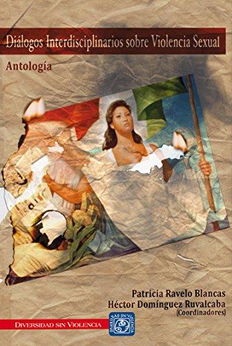 Diálogos interdisciplinarios sobre violencia sexual. Antología por Patricia Ravelo Blancas