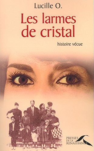 Les Larmes de cristal - Histoire vécue par Lucille O.