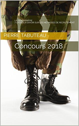 Couverture du livre La Gendarmerie 7 choses à savoir sur les méthodes de recrutement: Concours 2018