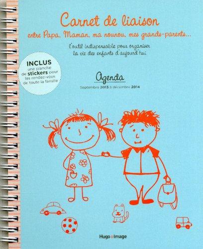 Agenda Sept 2013 à Dec 2014 : Carnet de liaison entre papa, maman, ma nounou, mes grands-parents... par Collectif