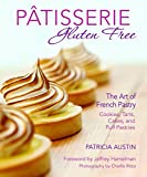 Patisserie Gluten Free: The Art of French Pastry: Cookies, Tarts, Cakes, and Puff Pastries