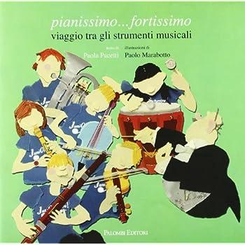 Pianissimo Fortissimo. Viaggio Tra Gli Strumenti Musicali