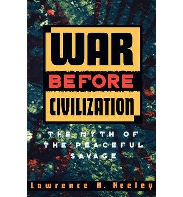[(War Before Civilization: The Myth of the Peaceful Savage)] [Author: Lawrence H. Keeley] published on (December, 2001)