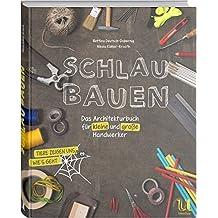 Schlau bauen: Das Architekturbuch für kleine und große Handwerker (Edition Klaus Tschira Stiftung)