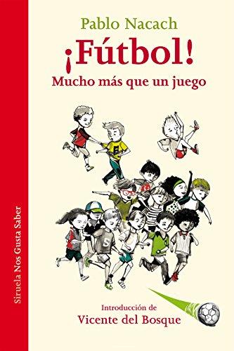 ¡Fútbol! Mucho Más Que Un Juego (Las Tres Edades / Nos Gusta Saber) por Pablo Nacach