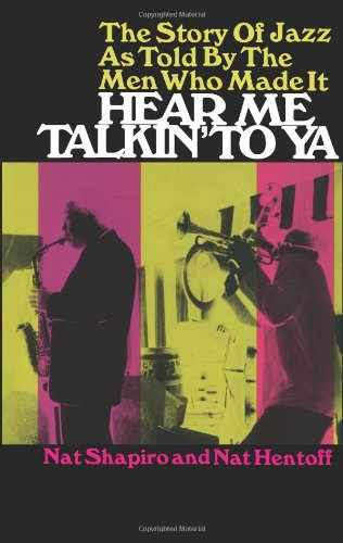 Hear Me Talkin' to Ya: The Story of Jazz As Told by the Men Who Made It par Robert J. Shapiro