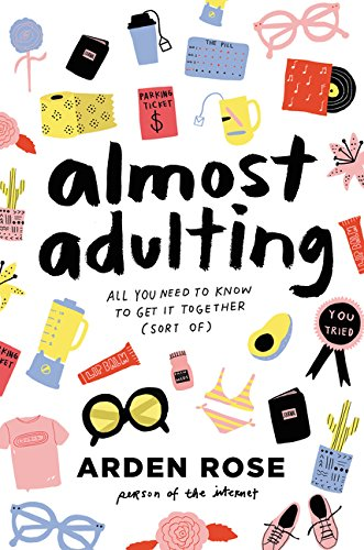 Almost Adulting: All You Need to Know to Get It Together (Sort Of) por Arden Rose