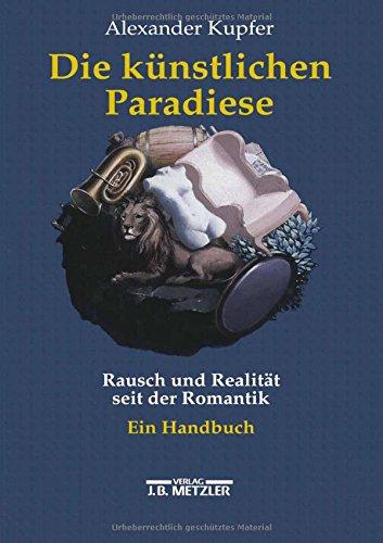 Die künstlichen Paradiese: Rausch und Realität seit der Romantik. Ein Handbuch