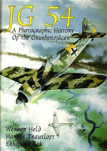 JG 54: A Photographic History of the Grundherzjager: A Photographic History of the Grunherzjager (Schiffer Military/Aviation)