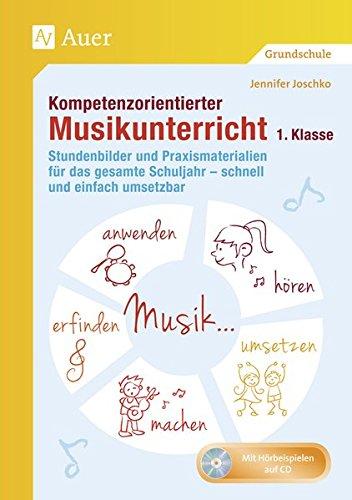 Kompetenzorientierter Musikunterricht 1. Klasse: Stundenbilder und Praxismaterialien für das gesamte Schuljahr - schnell und einfach umsetzbar (Kompetenzorientierter Unterricht Grundschule)