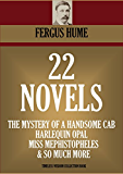 22 NOVELS: The Mystery of a Hansom Cab, Madame Midas, Miss Mephistopheles, The Harlequin Opal, The THIRD Volume, Haggard of the Pawn Shop and many more! (TIMELESS WISDOM COLLECTION Book 4700)