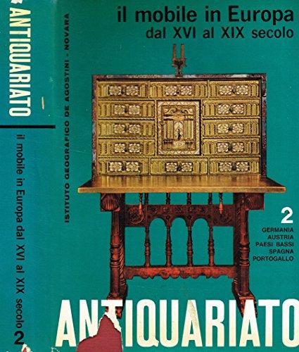 Antiquariato. il mobile in europa dal xvi al xix secolo. vol.ii-germania e austria. paesi bassi. spagna e portogallo.