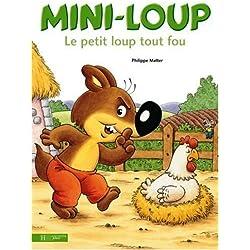 Mini-Loup : Le petit loup tout fou