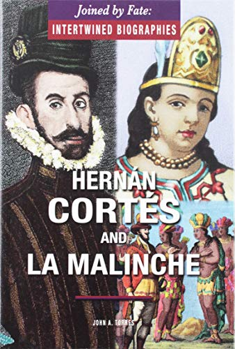 Hernan Cortes and La Malinche (Joined by Fate: Intertwined Biographies)