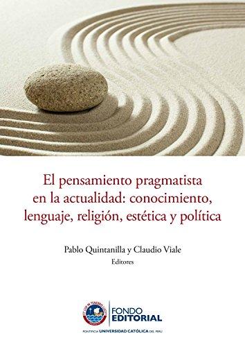 El pensamiento pragmatista en la actualidad: Conocimiento, lenguaje, religión, estética y política
