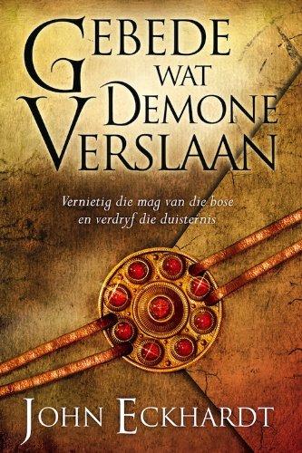Gebede wat demone verslaan: Vernietig die mag van die bose en verdryf die duisternis (Afrikaans Edition)