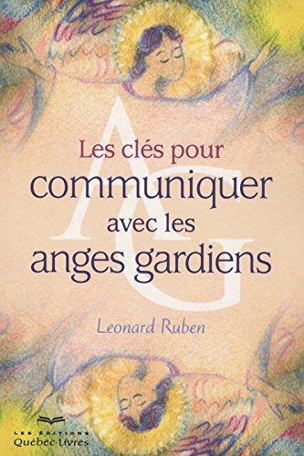 Les clés pour communiquer avec les anges gardiens par Leonard Ruben