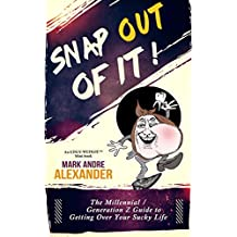 Snap Out of It!: A Millennial / Generation Z Guide to Getting Over Your Sucky Life (English Edition)