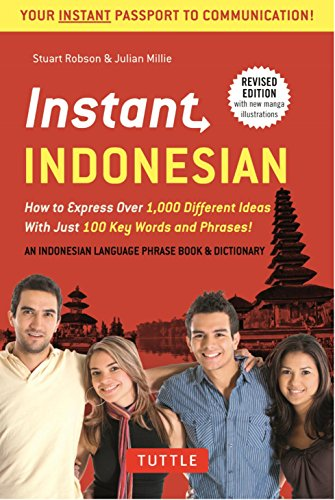 Instant Indonesian: How to Express 1,000 Different Ideas with Just 100 Key Words and Phrases! (Indonesian Phrasebook & Dictionary) (Instant Phrasebook Series)