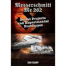 Messerschmitt Me 262: Secret Projects and Experimental Prototypes (English Edition)