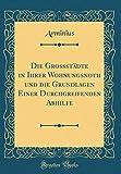 Die Grossstädte in Ihrer Wohnungsnoth und die Grundlagen Einer Durchgreifenden Abhilfe (Classic Reprint) - Arminius Arminius