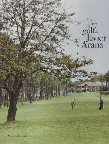 Los campos de golf de Javier Arana por Alfonso Erhardt Ybarra