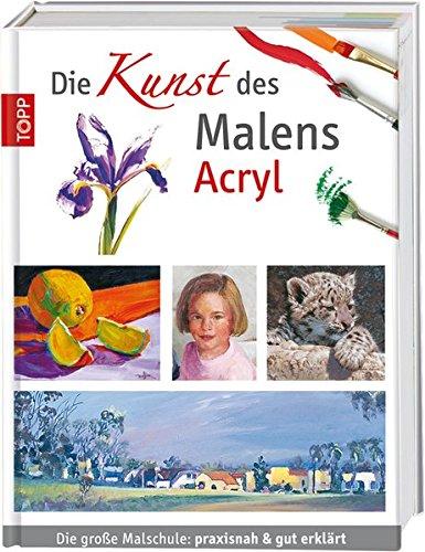 Preisvergleich Produktbild Die Kunst des Malens Acryl: Die große Malschule: praxisnah & gut erklärt
