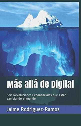 Más allá de Digital: Seis Revoluciones Exponenciales que están cambiando el mundo por Jaime Rodriguez-Ramos