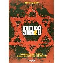 Inimigo Judeu. Propaganda Nazista Durante a Segunda Guerra Mundial e o Holocausto (Em Portuguese do Brasil)