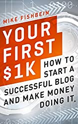 Your First $1k: How to Start a Successful Blog and Make Money Doing it (English Edition)