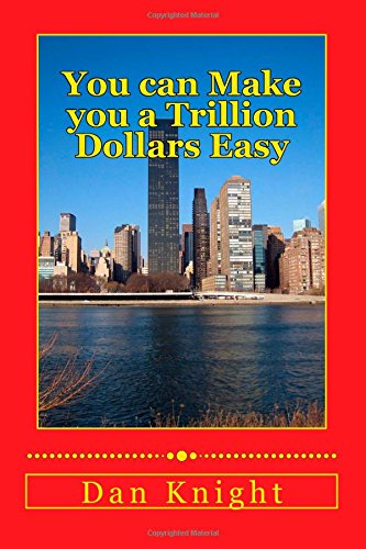 You Can Make You a Trillion Dollars Easy: Make the Money Don't Let It Make You: Volume 1