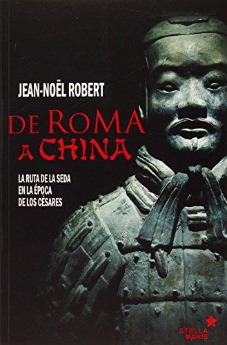 De Roma a China: la ruta de la seda en la época de los Césares por Jean-Nöel Robert