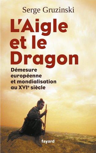 L'Aigle et le Dragon: Démesure européenne et mondialisation au XVIe siècle
