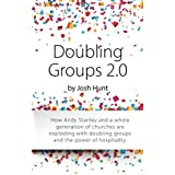 Doubling Groups 2.0: How Andy Stanley and a whole generation of churches are exploding with doubling groups and the power of hospitality. by Josh Hunt (2015-01-13)